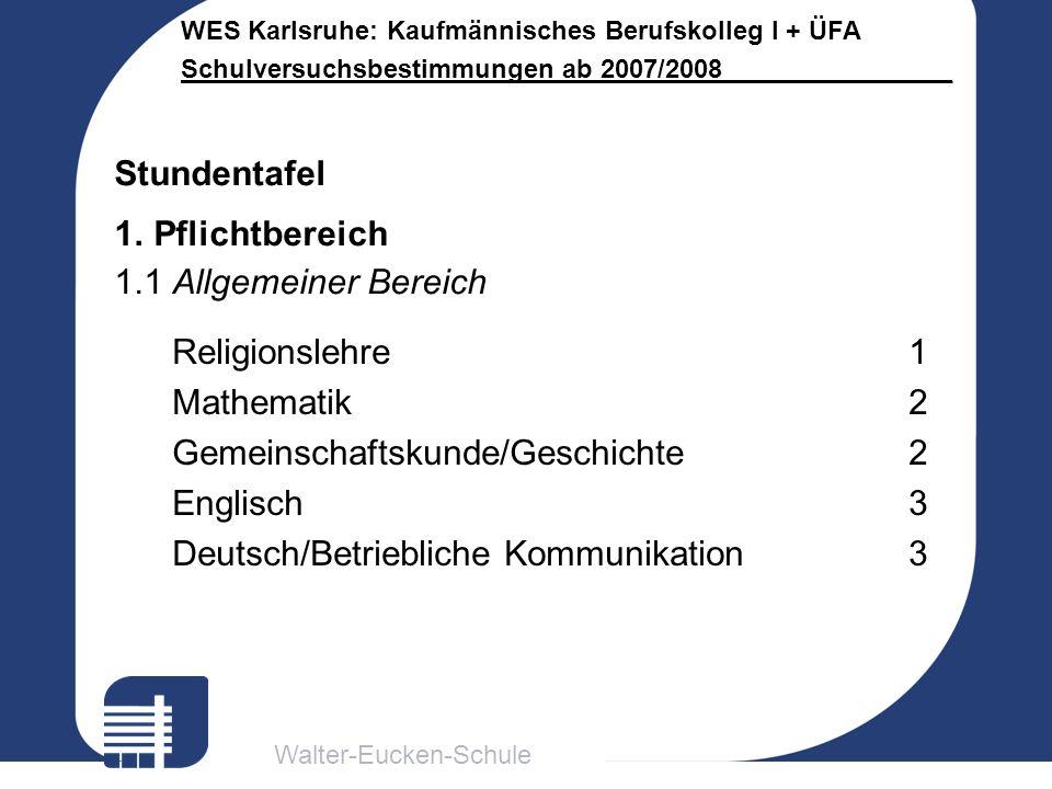 Stundentafel Pflichtbereich. 1.1 Allgemeiner Bereich. Religionslehre 1. Mathematik 2. Gemeinschaftskunde/Geschichte 2.