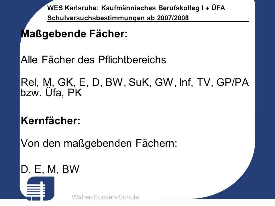 Maßgebende Fächer: Alle Fächer des Pflichtbereichs. Rel, M, GK, E, D, BW, SuK, GW, Inf, TV, GP/PA bzw. Üfa, PK.