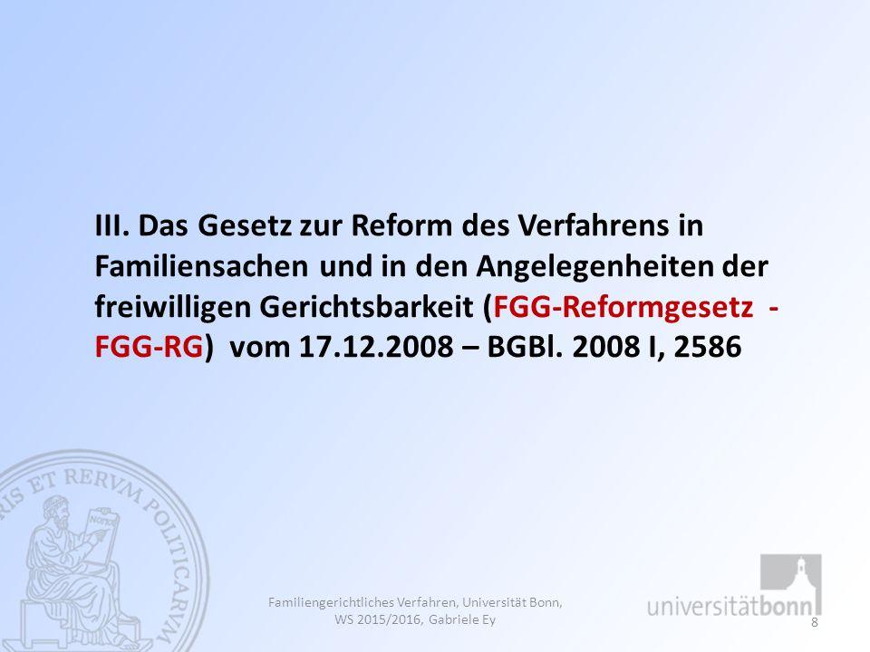 III. Das Gesetz zur Reform des Verfahrens in Familiensachen und in den Angelegenheiten der freiwilligen Gerichtsbarkeit (FGG-Reformgesetz - FGG-RG) vom 17.12.2008 – BGBl. 2008 I, 2586
