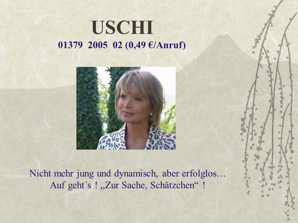 USCHI 01379 2005 02 (0,49 €/Anruf) Nicht mehr jung und dynamisch, aber erfolglos… Auf geht´s .