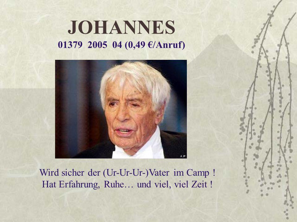 JOHANNES 01379 2005 04 (0,49 €/Anruf) Wird sicher der (Ur-Ur-Ur-)Vater im Camp .