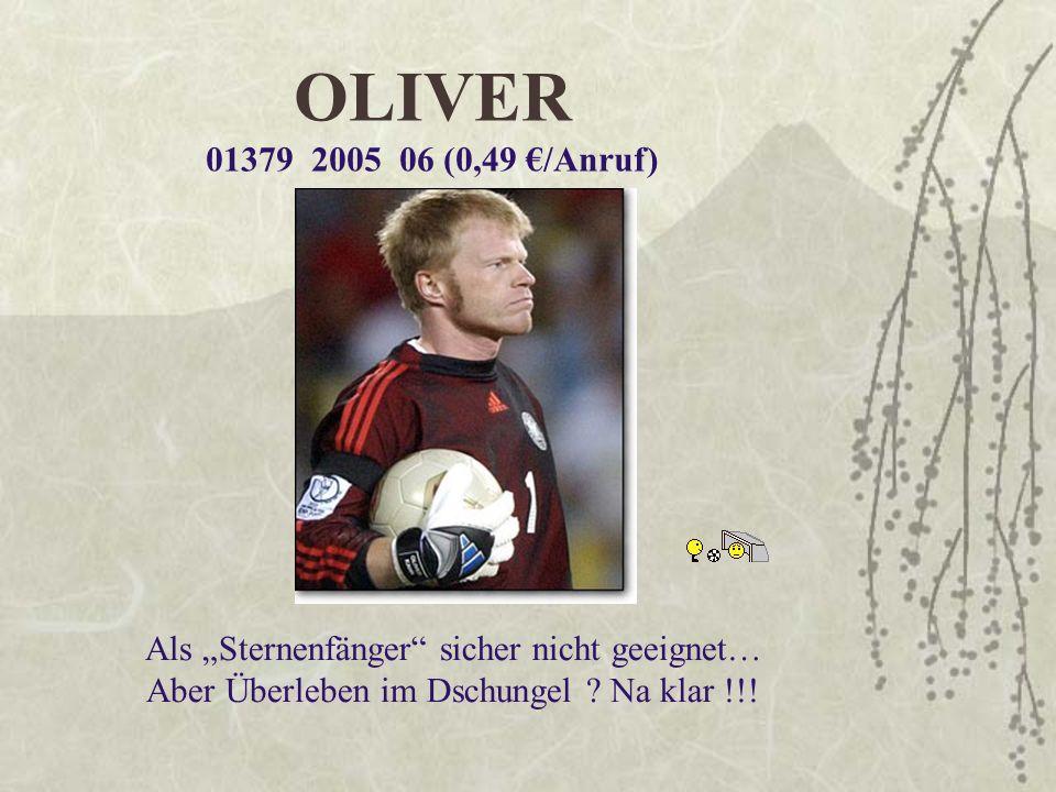 """OLIVER 01379 2005 06 (0,49 €/Anruf) Als """"Sternenfänger sicher nicht geeignet… Aber Überleben im Dschungel ."""