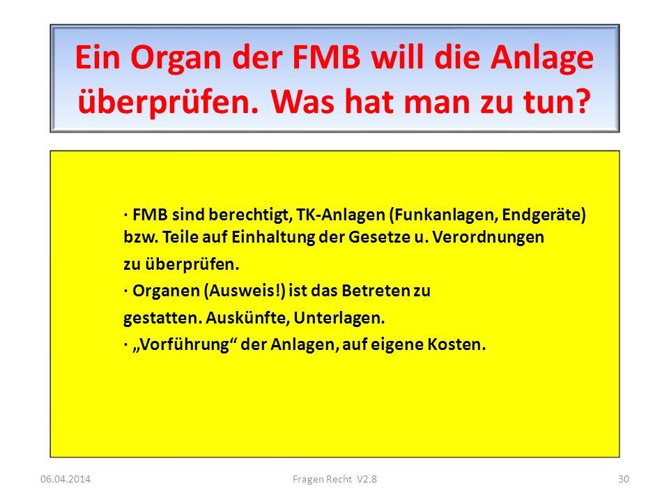 Ein Organ der FMB will die Anlage überprüfen. Was hat man zu tun
