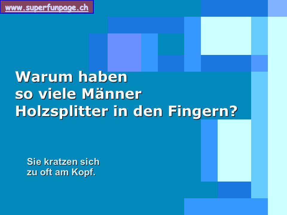 Warum haben so viele Männer Holzsplitter in den Fingern