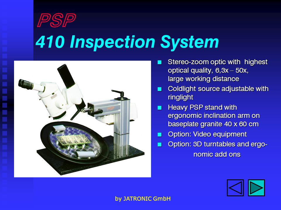 PSP 410 Inspection System Stereo-zoom optic with highest optical quality, 6,3x – 50x, large working distance.