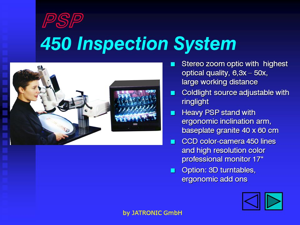 PSP 450 Inspection System Stereo zoom optic with highest optical quality, 6,3x – 50x, large working distance.