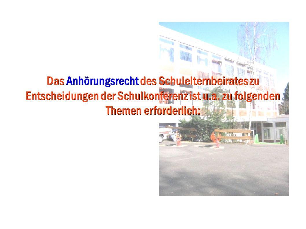 Das Anhörungsrecht des Schulelternbeirates zu Entscheidungen der Schulkonferenz ist u.a.