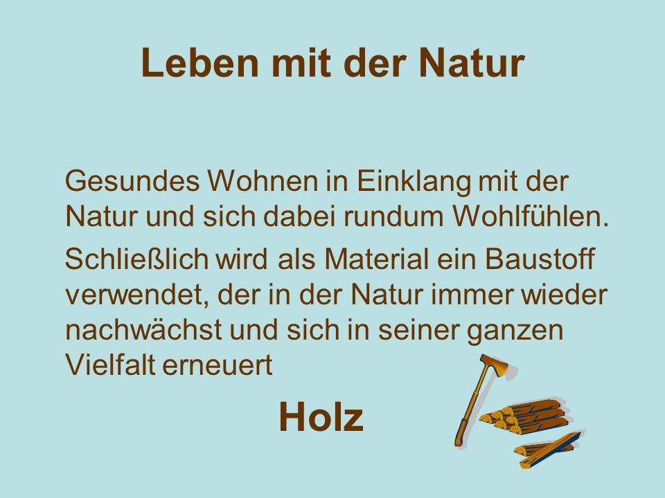 Leben mit der Natur Gesundes Wohnen in Einklang mit der Natur und sich dabei rundum Wohlfühlen.