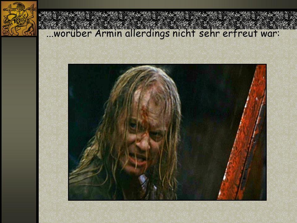 ...worüber Armin allerdings nicht sehr erfreut war: