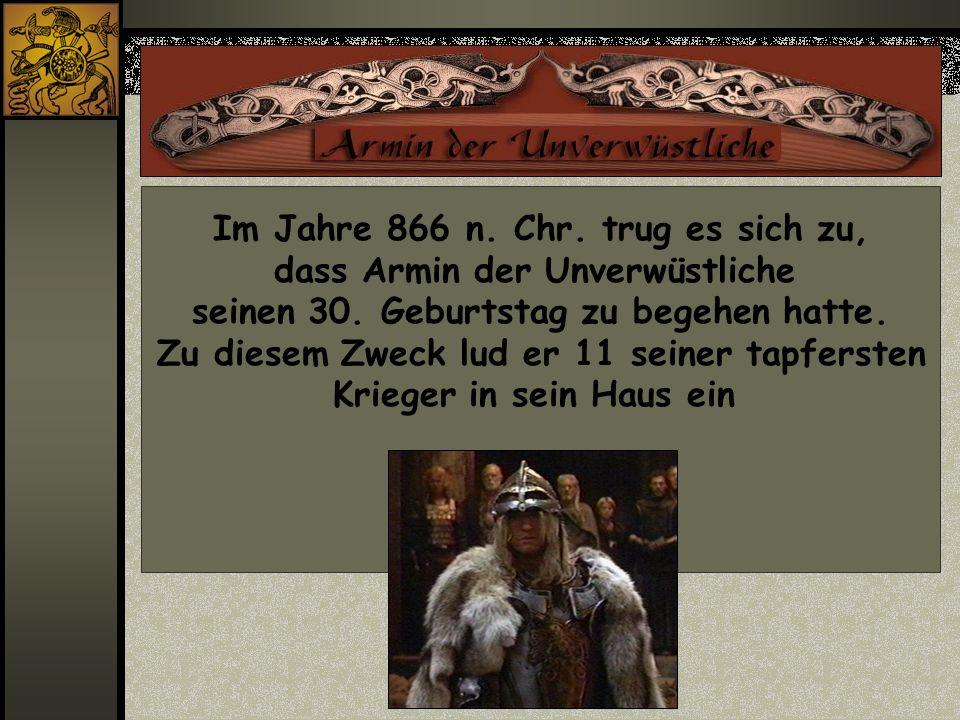Im Jahre 866 n. Chr. trug es sich zu, dass Armin der Unverwüstliche