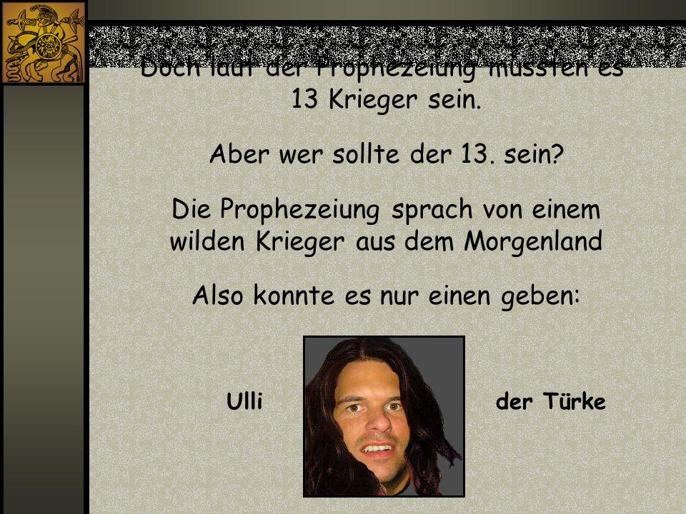 Doch laut der Prophezeiung mussten es 13 Krieger sein.