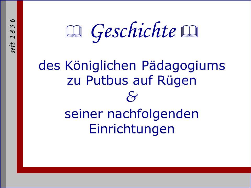  Geschichte  des Königlichen Pädagogiums zu Putbus auf Rügen & seiner nachfolgenden Einrichtungen