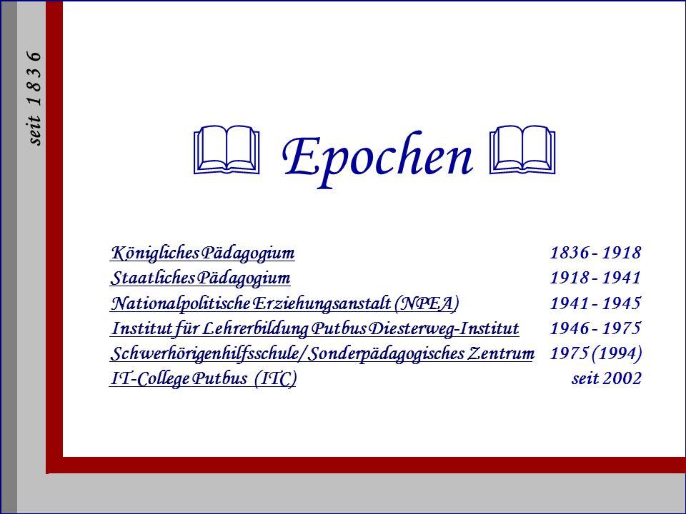  Epochen  Königliches Pädagogium. 1836 - 1918 Staatliches Pädagogium
