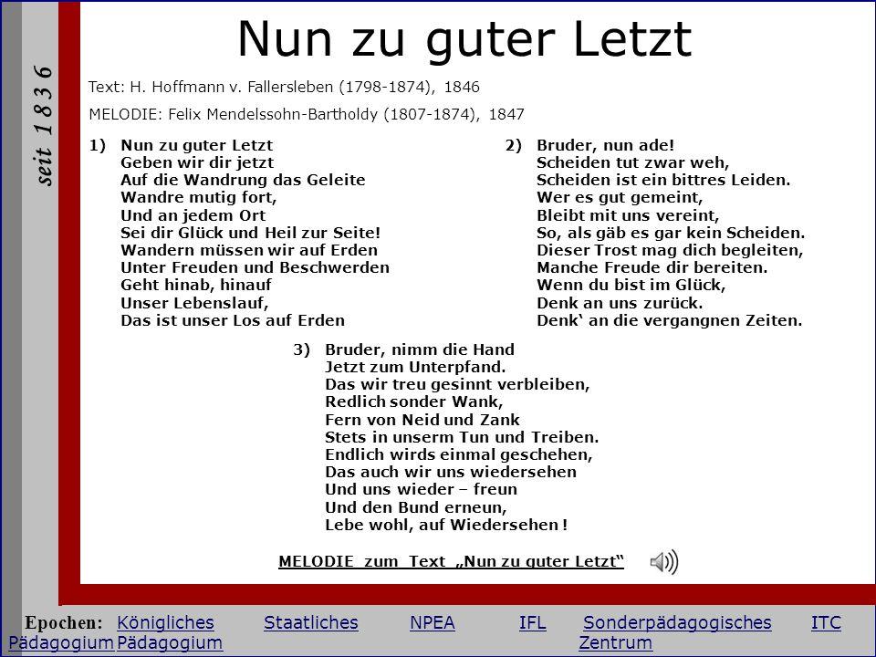 Nun zu guter Letzt Text: H. Hoffmann v. Fallersleben (1798-1874), 1846. MELODIE: Felix Mendelssohn-Bartholdy (1807-1874), 1847.