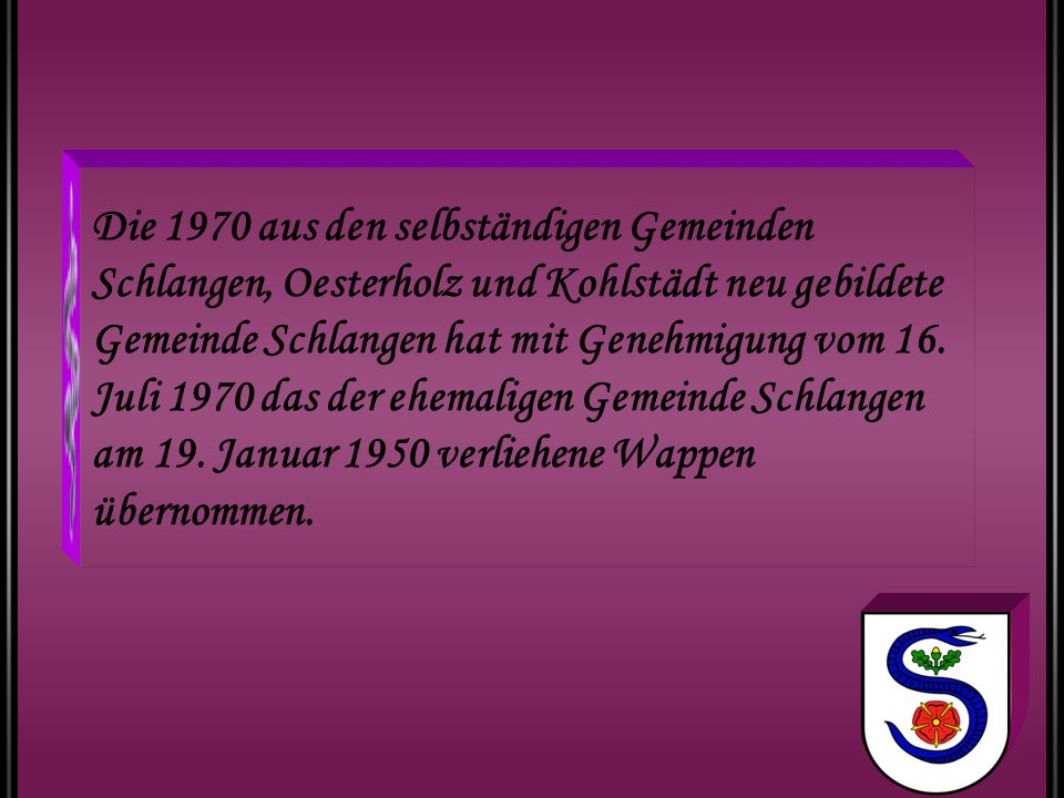 Die 1970 aus den selbständigen Gemeinden Schlangen, Oesterholz und Kohlstädt neu gebildete Gemeinde Schlangen hat mit Genehmigung vom 16.