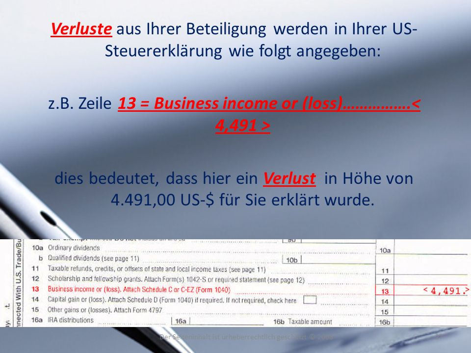 z.B. Zeile 13 = Business income or (loss)…………….< 4,491 >