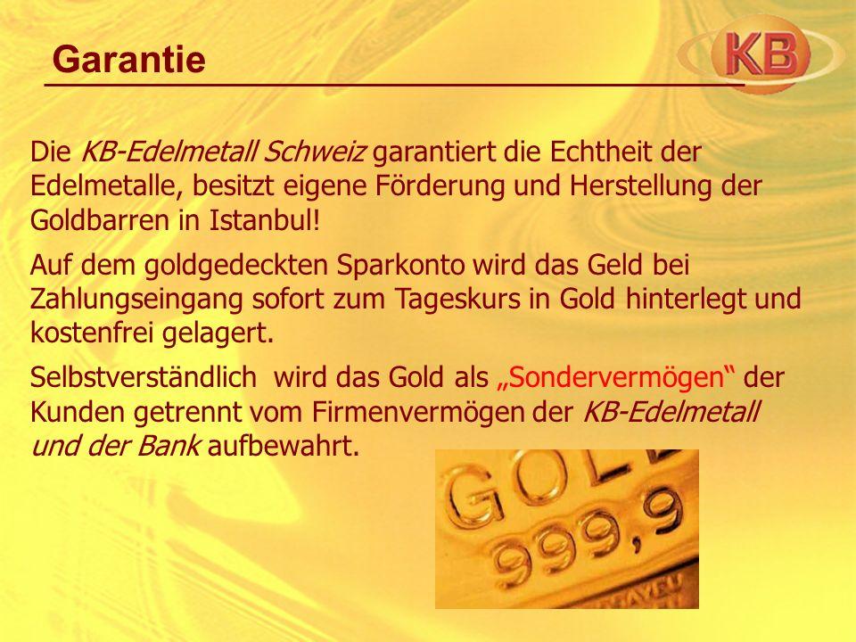 Garantie Die KB-Edelmetall Schweiz garantiert die Echtheit der Edelmetalle, besitzt eigene Förderung und Herstellung der Goldbarren in Istanbul!