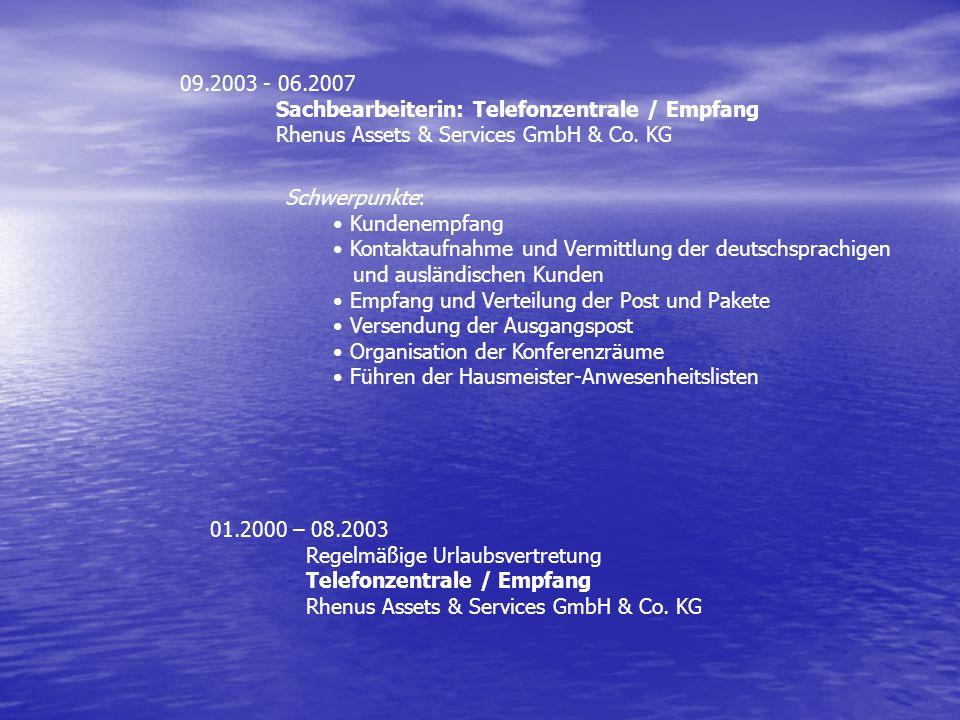 09.2003 - 06.2007 Sachbearbeiterin: Telefonzentrale / Empfang. Rhenus Assets & Services GmbH & Co. KG.