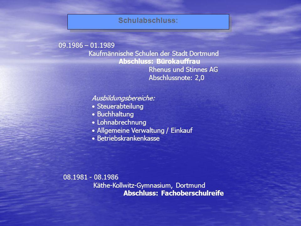 Schulabschluss: 09.1986 – 01.1989. Kaufmännische Schulen der Stadt Dortmund. Abschluss: Bürokauffrau.