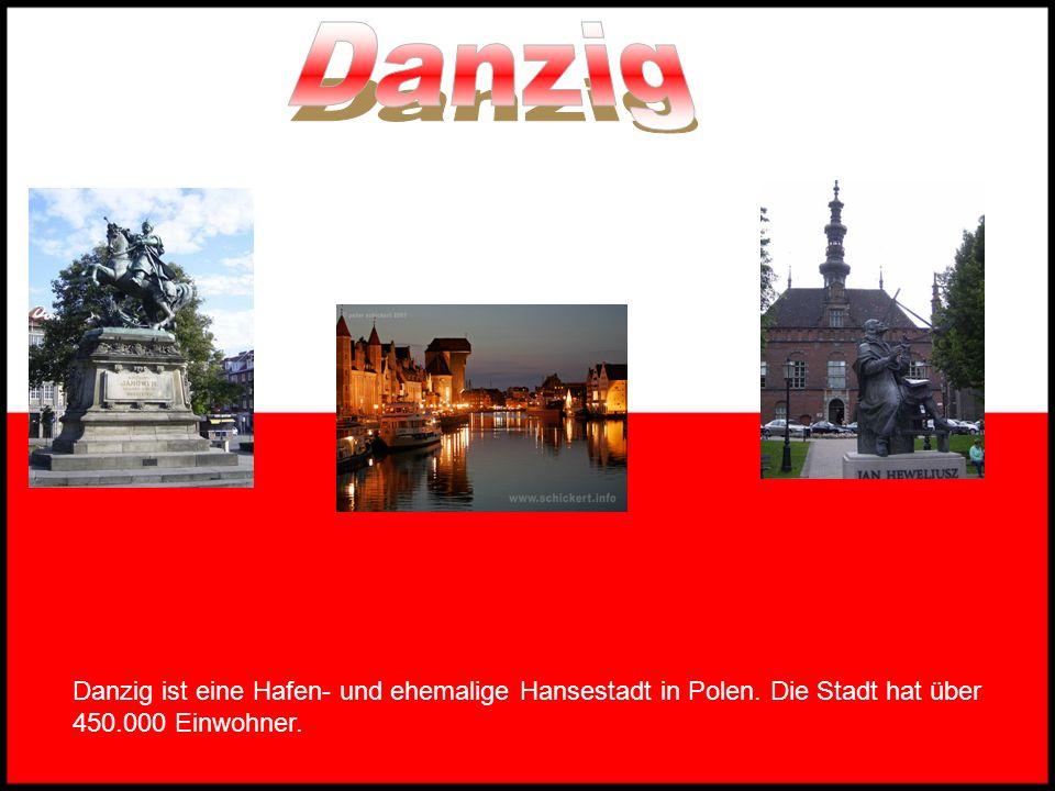 Danzig Danzig ist eine Hafen- und ehemalige Hansestadt in Polen.