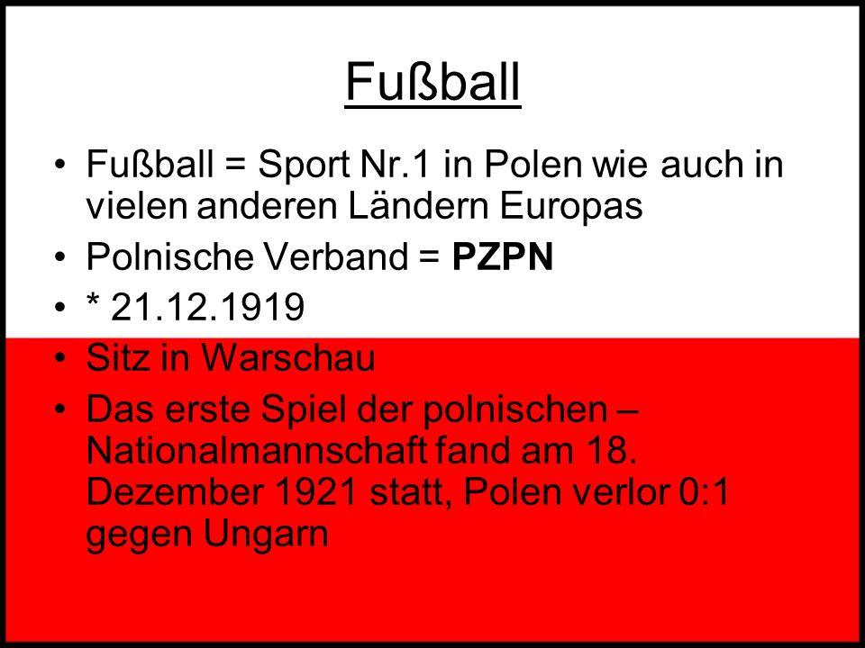 Fußball Fußball = Sport Nr.1 in Polen wie auch in vielen anderen Ländern Europas. Polnische Verband = PZPN.