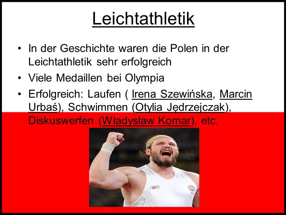 Leichtathletik In der Geschichte waren die Polen in der Leichtathletik sehr erfolgreich. Viele Medaillen bei Olympia.