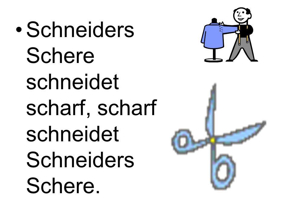 Schneiders Schere schneidet scharf, scharf schneidet Schneiders Schere.