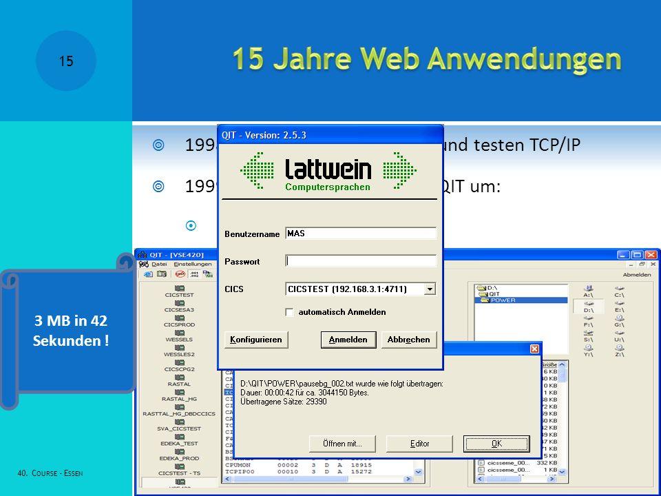 15 Jahre Web Anwendungen 1998 Erste Kunden installieren und testen TCP/IP. 1999: Lattwein stellt QWS auf QIT um: