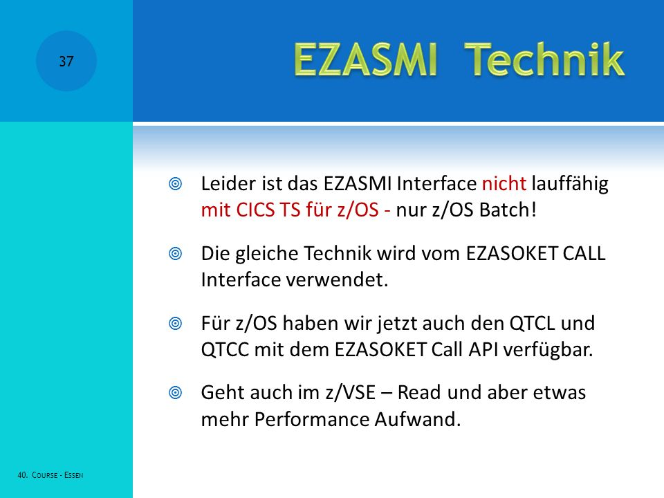 EZASMI Technik Leider ist das EZASMI Interface nicht lauffähig mit CICS TS für z/OS - nur z/OS Batch!
