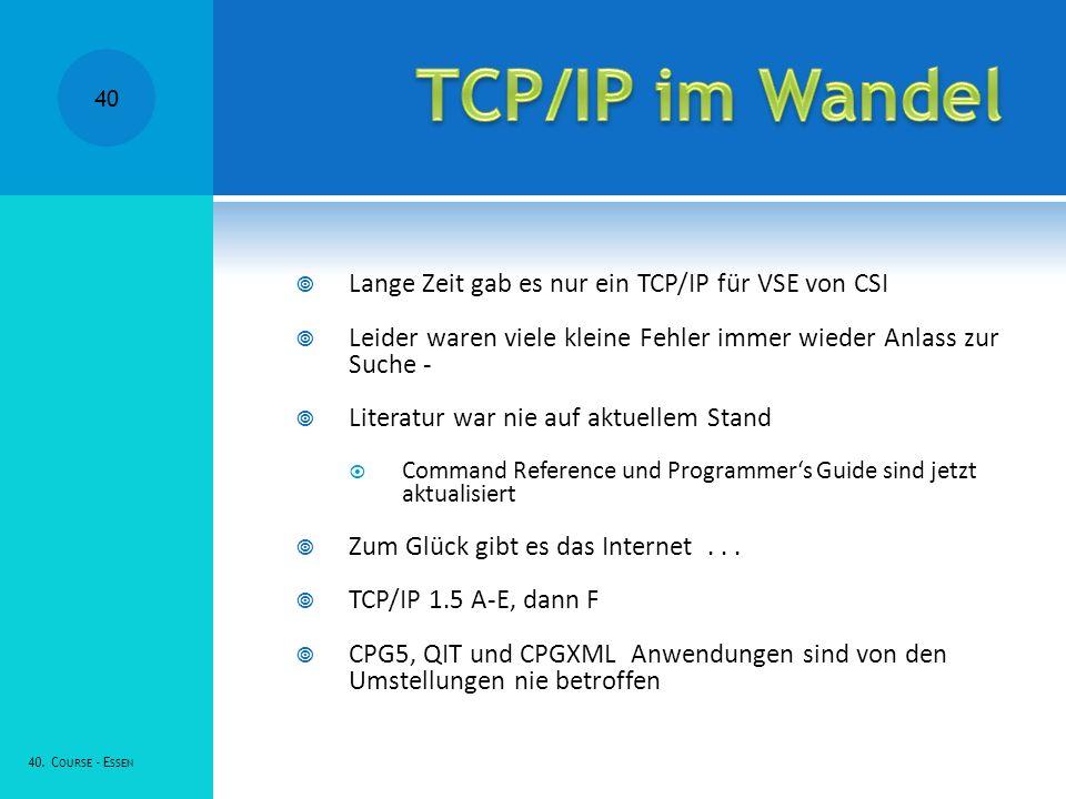 TCP/IP im Wandel Lange Zeit gab es nur ein TCP/IP für VSE von CSI