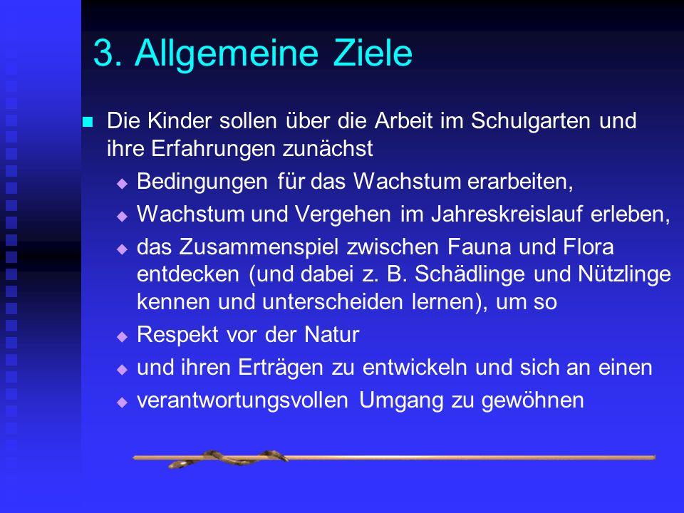 3. Allgemeine Ziele Die Kinder sollen über die Arbeit im Schulgarten und ihre Erfahrungen zunächst.