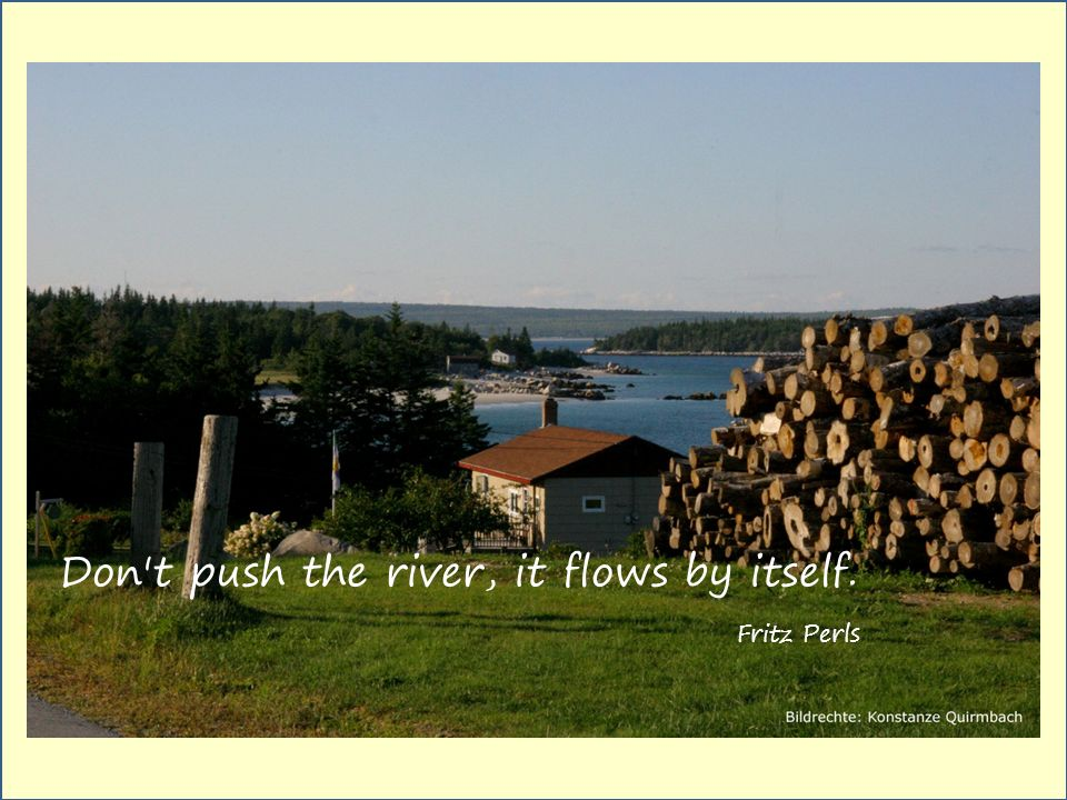 Don t push the river, it flows by itself.