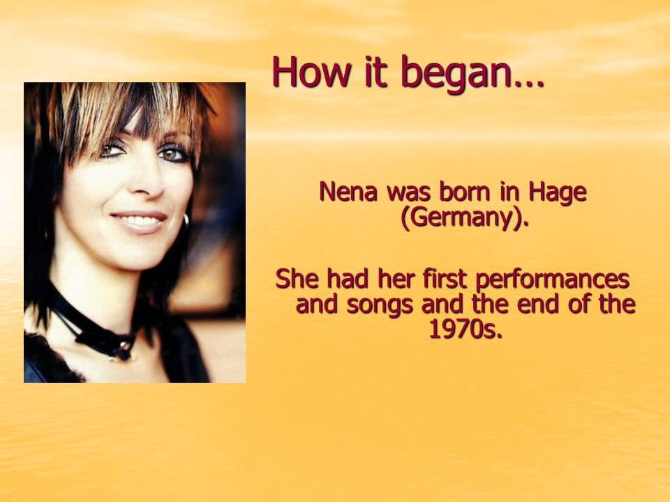 How it began… Nena was born in Hage (Germany).