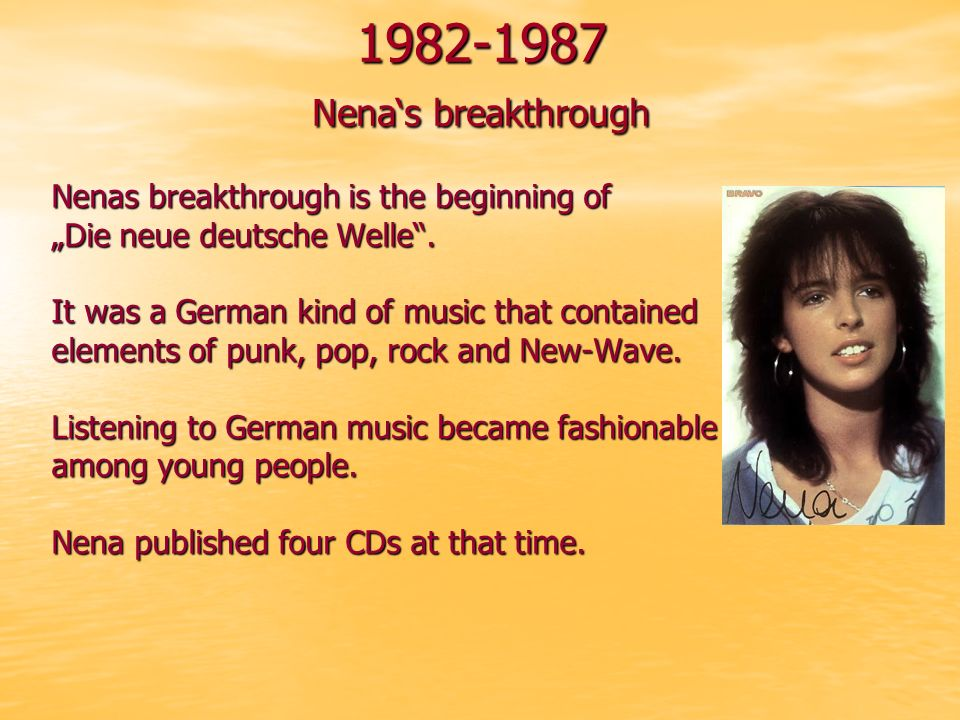 1982-1987 Nena's breakthrough Nenas breakthrough is the beginning of