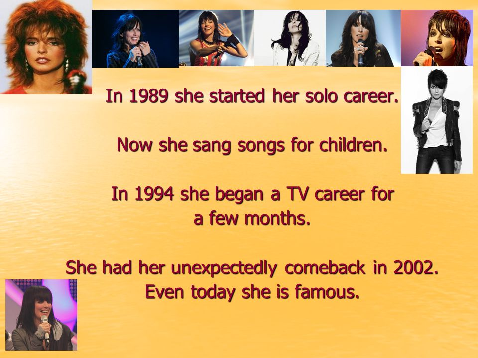In 1989 she started her solo career. Now she sang songs for children.