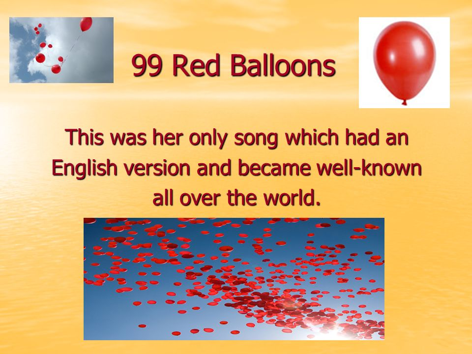 99 Red Balloons This was her only song which had an