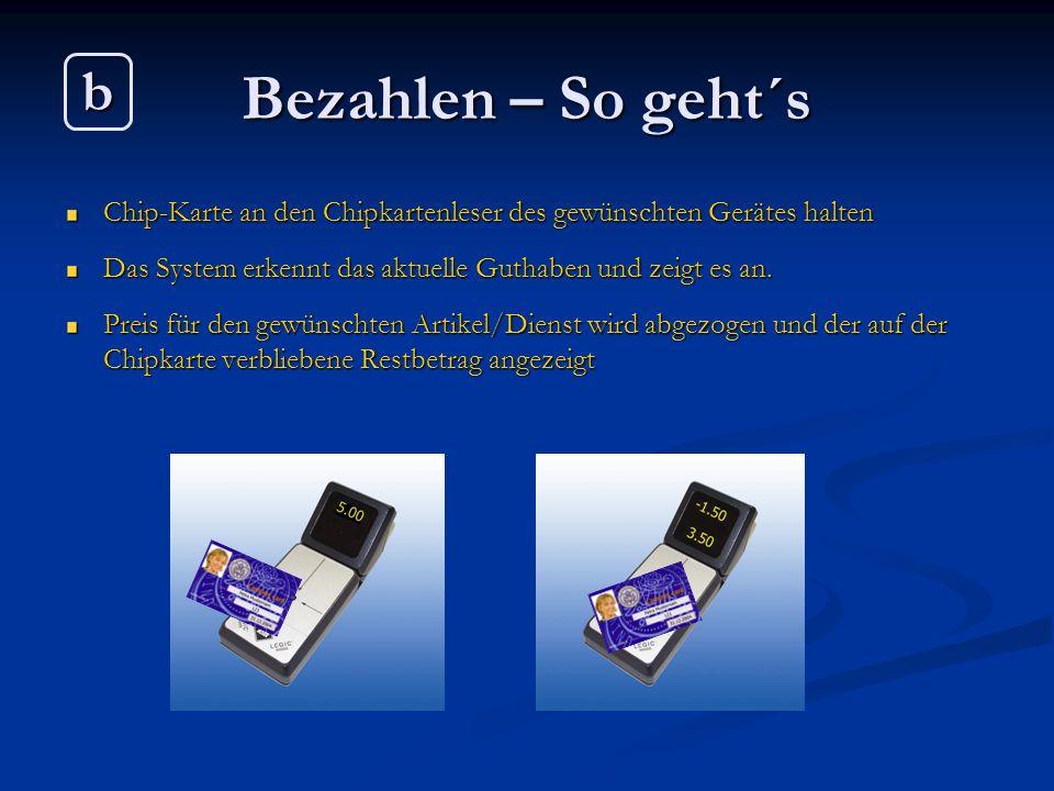 Bezahlen – So geht´s b. Chip-Karte an den Chipkartenleser des gewünschten Gerätes halten. Das System erkennt das aktuelle Guthaben und zeigt es an.
