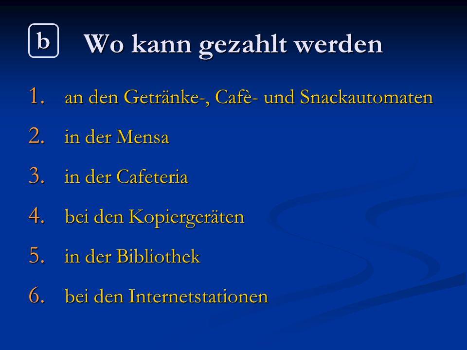 Wo kann gezahlt werden b an den Getränke-, Cafè- und Snackautomaten