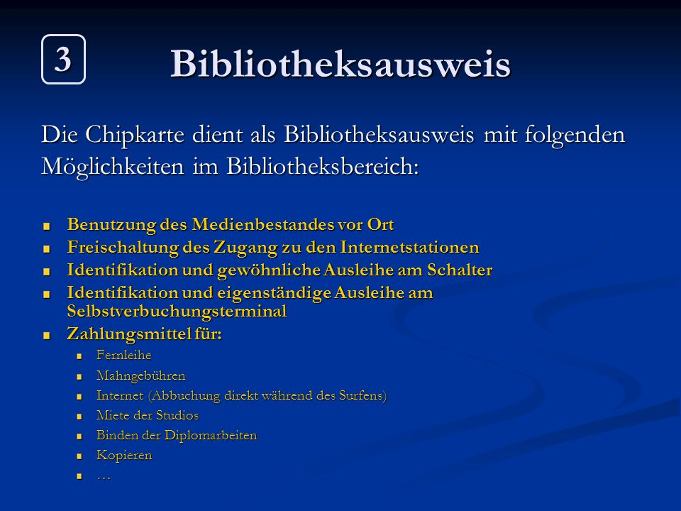 Bibliotheksausweis 3. Die Chipkarte dient als Bibliotheksausweis mit folgenden. Möglichkeiten im Bibliotheksbereich: