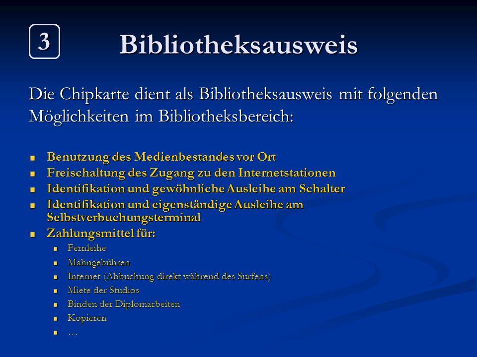 Bibliotheksausweis3. Die Chipkarte dient als Bibliotheksausweis mit folgenden. Möglichkeiten im Bibliotheksbereich:
