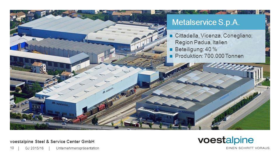 Metalservice S.p.A. Cittadella, Vicenza, Conegliano; Region Padua, Italien. Beteiligung: 40 % Produktion: 700.000 Tonnen.