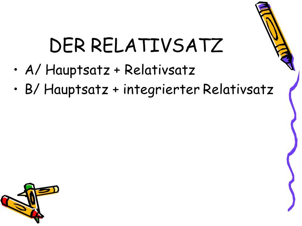 DER RELATIVSATZ A/ Hauptsatz + Relativsatz