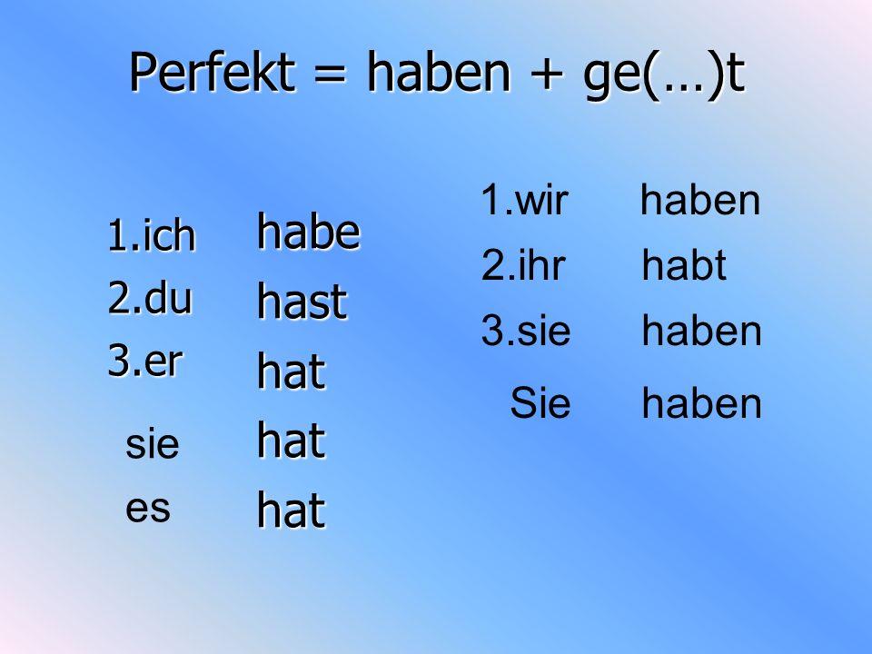 Perfekt = haben + ge(…)t