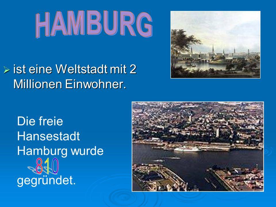 HAMBURG 810 ist eine Weltstadt mit 2 Millionen Einwohner.