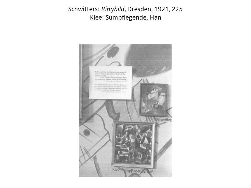 Schwitters: Ringbild, Dresden, 1921, 225 Klee: Sumpflegende, Han