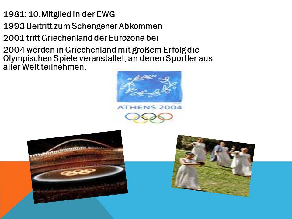 1981: 10.Mitglied in der EWG 1993 Beitritt zum Schengener Abkommen. 2001 tritt Griechenland der Eurozone bei.
