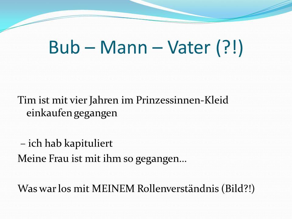 Bub – Mann – Vater ( !)