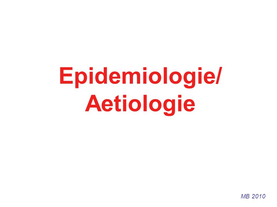 Epidemiologie/ Aetiologie