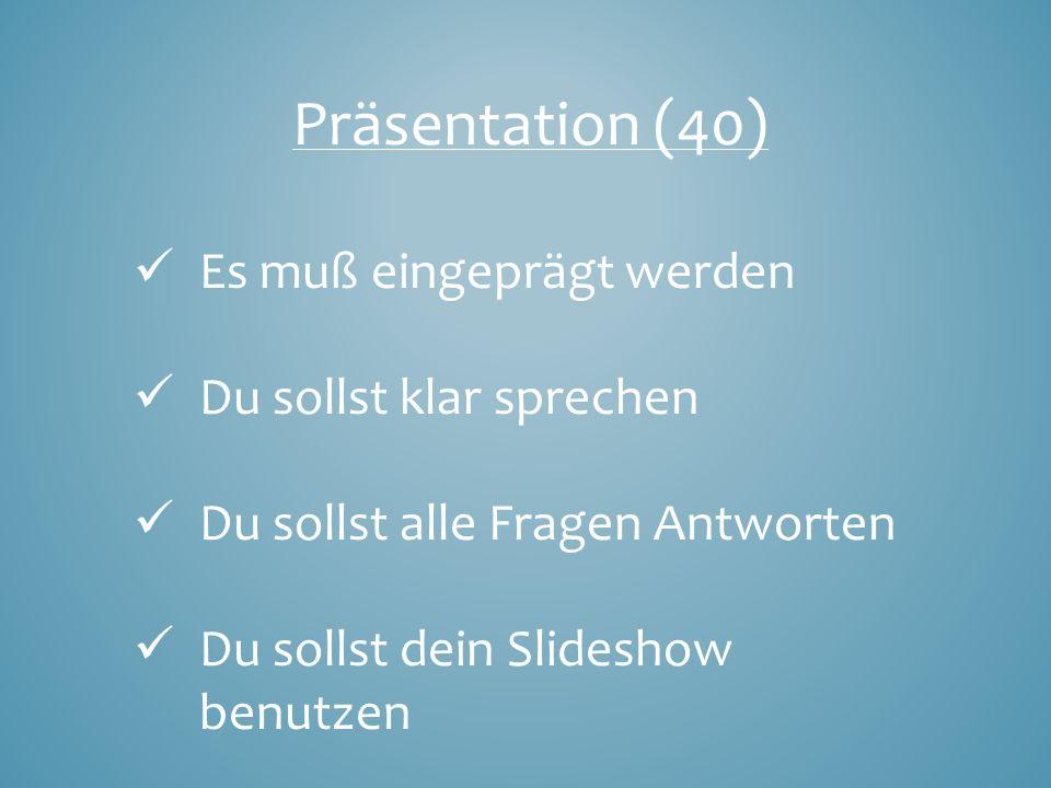 Präsentation (40) Es muß eingeprägt werden Du sollst klar sprechen