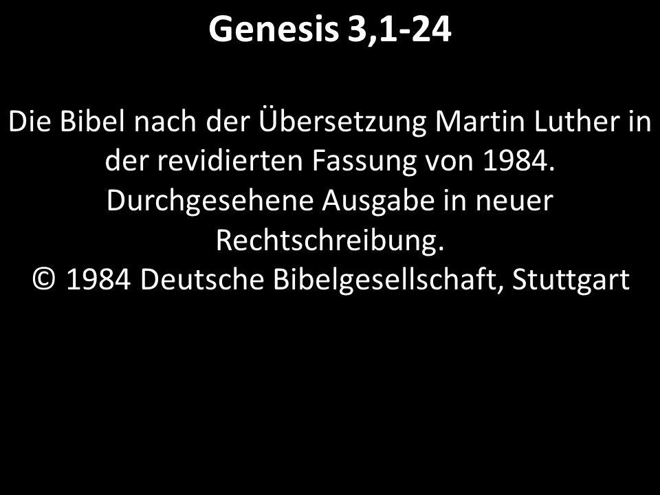 Genesis 3,1-24 Die Bibel nach der Übersetzung Martin Luther in der revidierten Fassung von 1984.